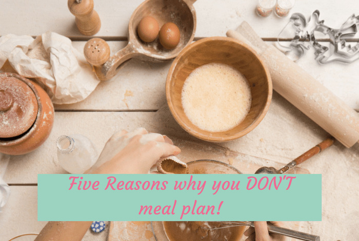 Five reasons why you don't meal plan….