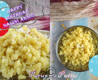 PARUPPU PUTTU I MIXED DAL PUTTU I BREAKFAST RECIPES - VIRTUAL BIRTHDAY TREAT FOR NALINI SURESH!!!