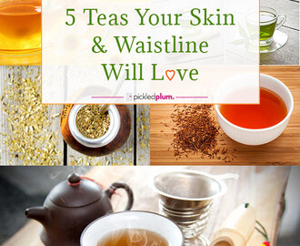 5 Teas Your Skin and Waistline will Love