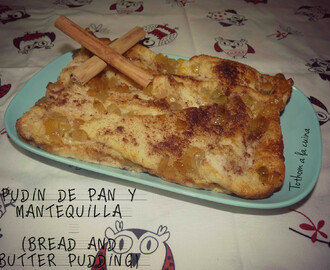 PUDIN DE PAN Y MANTEQUILLA (BREAD AND BUTTER PUDDING)
