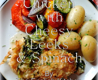 Chicken, Cheesy Leeks & Spinach