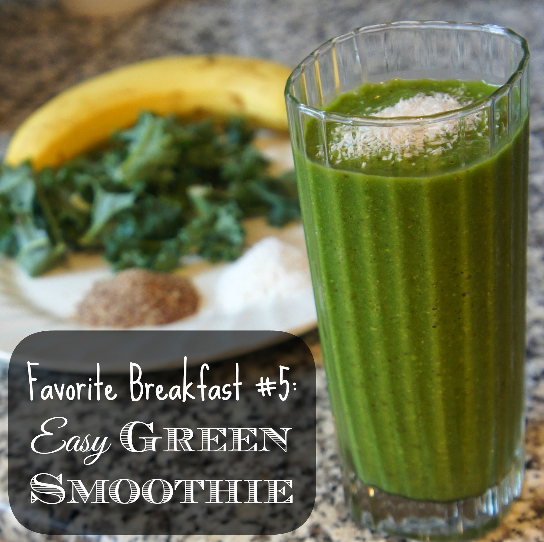 Favorite Breakfast #5: Easy Green Smoothie!
