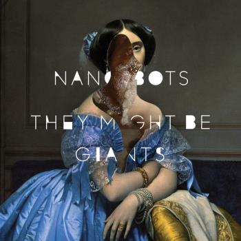 They Might Be Giants;Nanobots