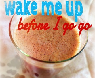 Summer of Smoothies: Wake Me Up Before I Go Go!