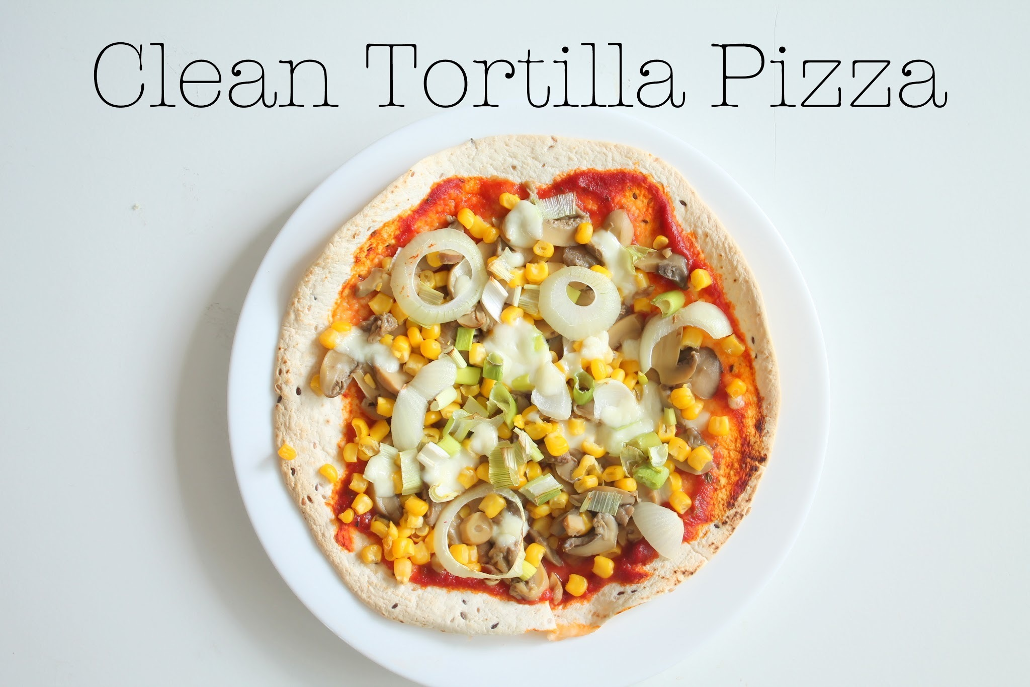 Clean & Quick - Clean Tortilla Pizza