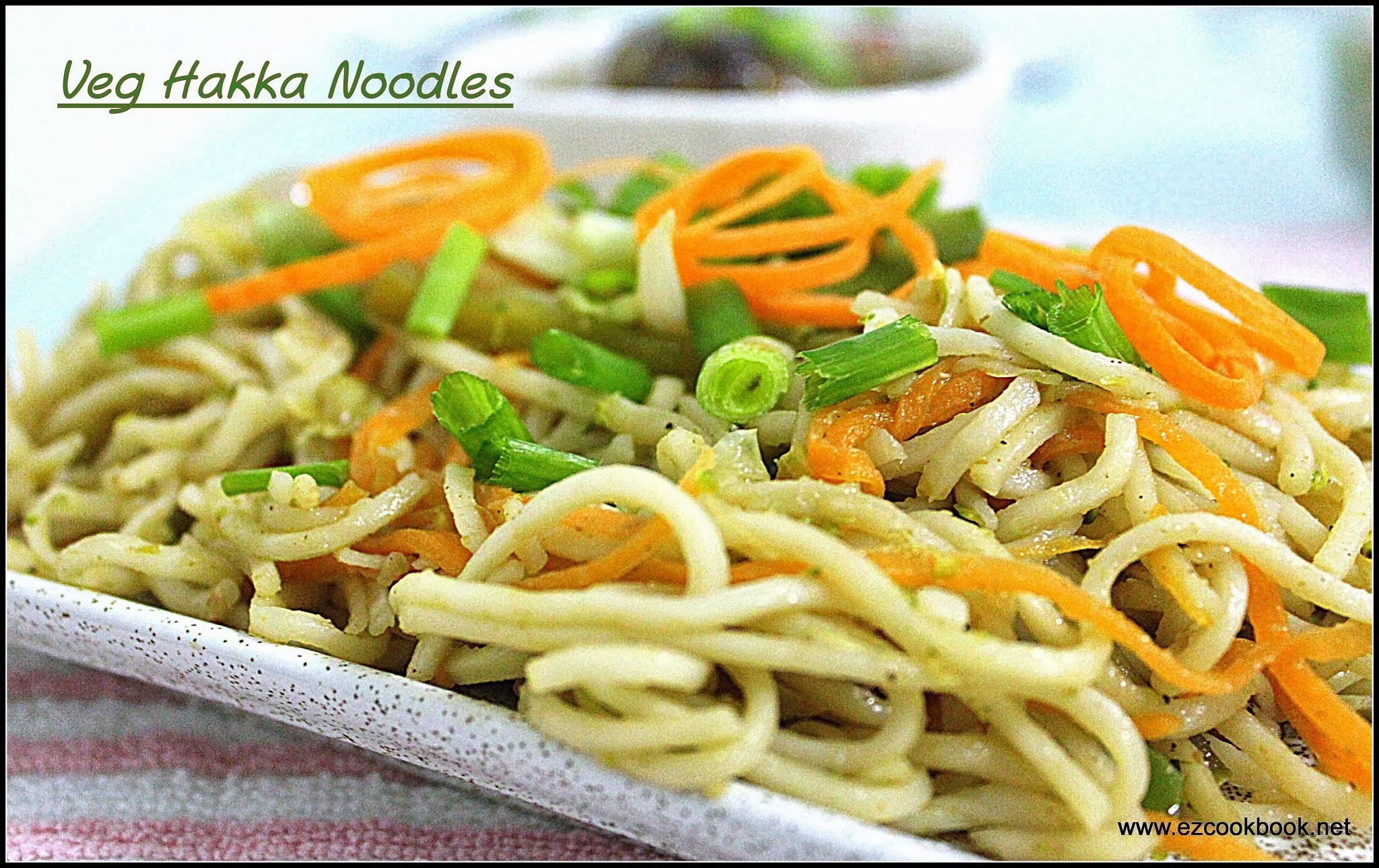 Veg Hakka Noodles Recipe | Ezcookbook