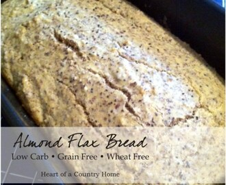 Almond Flax Bread ~ Low Carb • Grain Free • Wheat Free