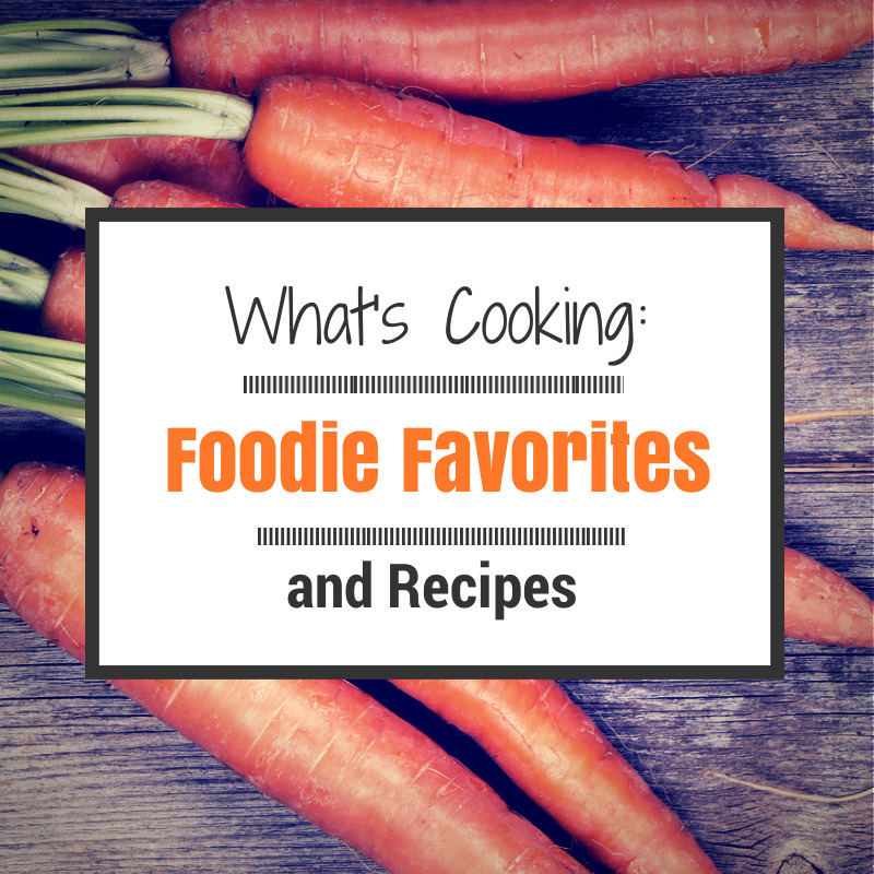 What's Cooking: Foodie Favorites and Recipes #2