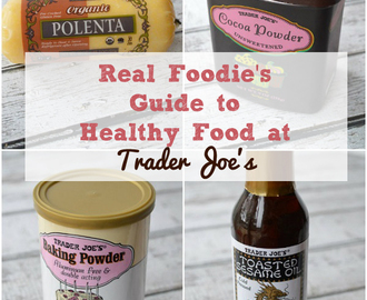 Real Foodie's Guide to Healthy Food at Trader Joe's