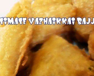 ULTIMATE VAZHAIKKAI BAJJI/RAW BANANA FRITTERS