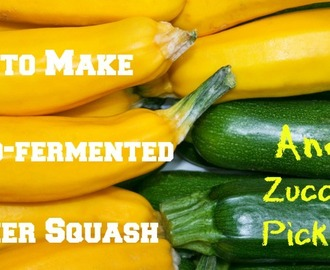 How to Make Lacto-Fermented Summer Squash and Zucchini Pickles