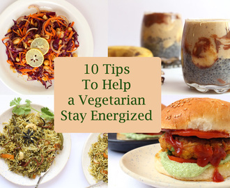 10 Tips To Help a Vegetarian Stay Energized