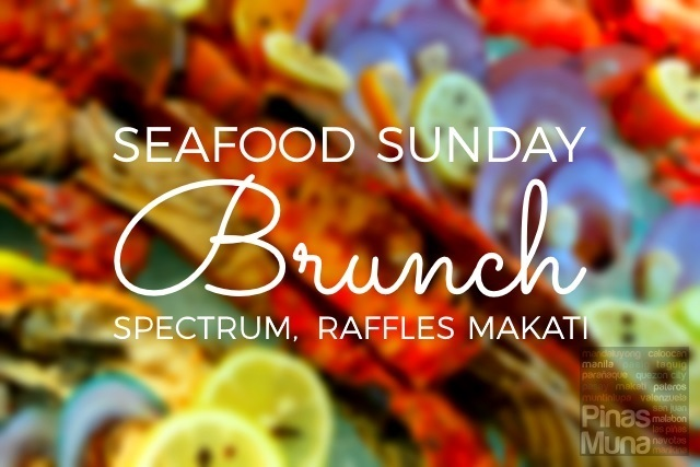Seafood Sunday Brunch at Spectrum, Raffles Makati