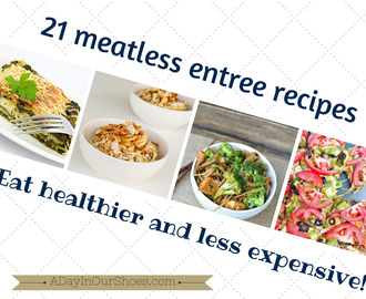 {Friday Food} 21 vegetarian or meatless entree recipes~eat healthier and cheaper!