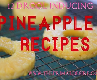 12 Drool Inducing Pineapple Recipes