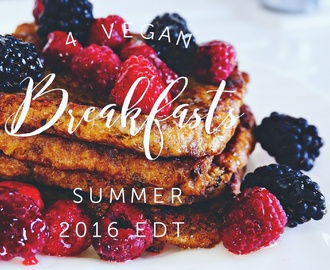 4 VEGAN BREAKFAST IDEAS – SUMMER 2016 EDT.