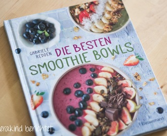 Mit Smoothie Bowls in den Tag starten [Rezension]