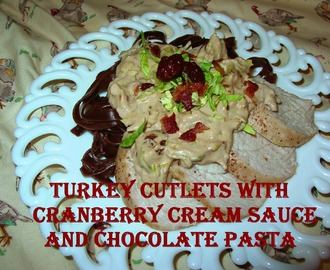 Turkey Cutlets with Cranberry Cream Sauce and Chocolate Pasta