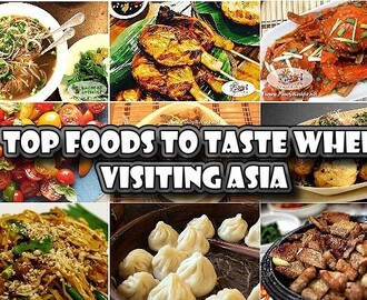 Top Foods To Taste When Visiting Asia
