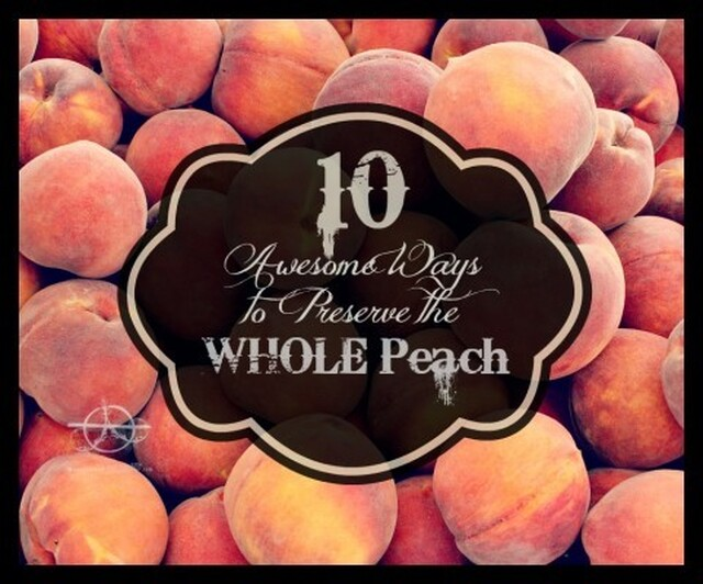 10 Awesome Ways to Preserve the WHOLE Peach