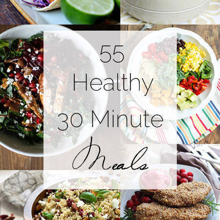 55 Healthy 30 Minute Meals Roundup