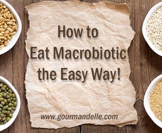 How to Eat Macrobiotic the Easy Way! | My Current Diet