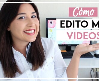 ¿CÓMO EDITO MIS VIDEOS? Programas para editar videos - Tips de Youtube - SONIA ALICIA
