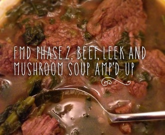FMD Phase 2 RECIPE: Beef, Leek and Mushroom Soup, AMP'D UP