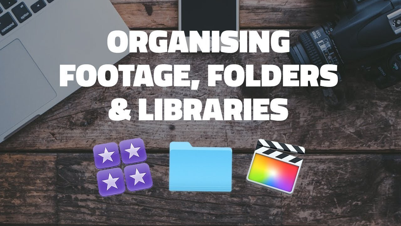 How to organise footage, folders and libraries for Final Cut Pro X
