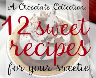 The Way to Her Heart Is Chocolate: 12 Chocolate Recipes