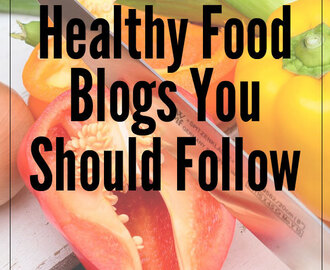 Healthy Food Blogs You Should Follow