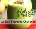 Holistic In The City 21 Day Smoothie Challenge