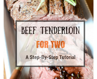 Beef Tenderloin for Two – A Step-By-Step Tutorial