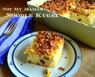 Not My Mama's Noodle Kugel or Finally, the Daughter Likes It!