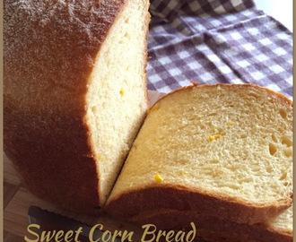 Sweet Corn Bread Loaf (Breadmaker) 面包机玉米吐司