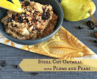 Steel Cut Oatmeal with Plums and Pears