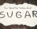 "Two ""Must See"" Videos about SUGAR"
