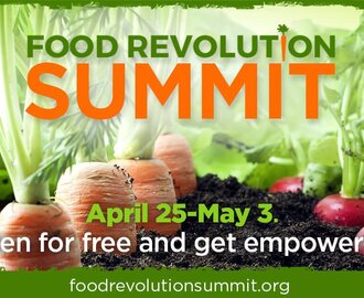 JOIN TODAY : FOOD REVOLUTION SUMMIT APRIL  25th-MAY 3rd