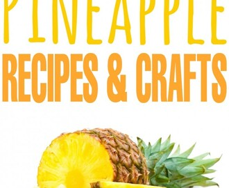 53 Positively Perfect Pineapple Recipes & Crafts