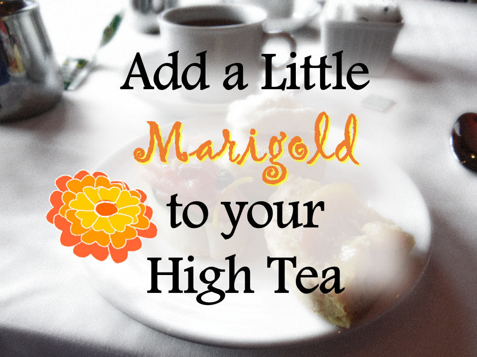 Add A Touch of Marigold to Your High Tea #BestExoticMarigold #LoveBlooms