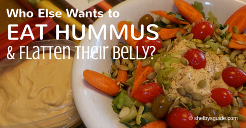 Who Else Wants to Eat Hummus and Flatten Their Belly?