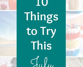 10 Things to Try This July