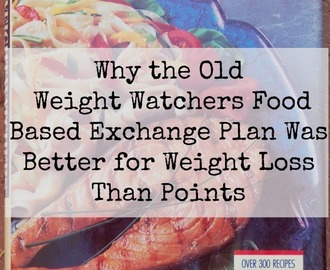 Why I Think the Old Weight Watchers Food Exchange Program (Quick Success) Was Better Than Points