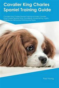 Cavalier King Charles Spaniel Training Guide Cavalier King Charles Spaniel Training Includes