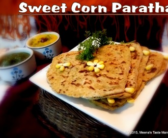 Sweet Corn Paratha - Indian flatbread made with delicious Fresh Sweet Corn!