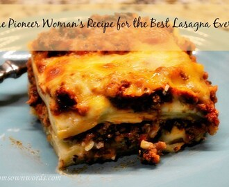 The Pioneer Woman's Lasagna Recipe The Best Lasagna. Ever.