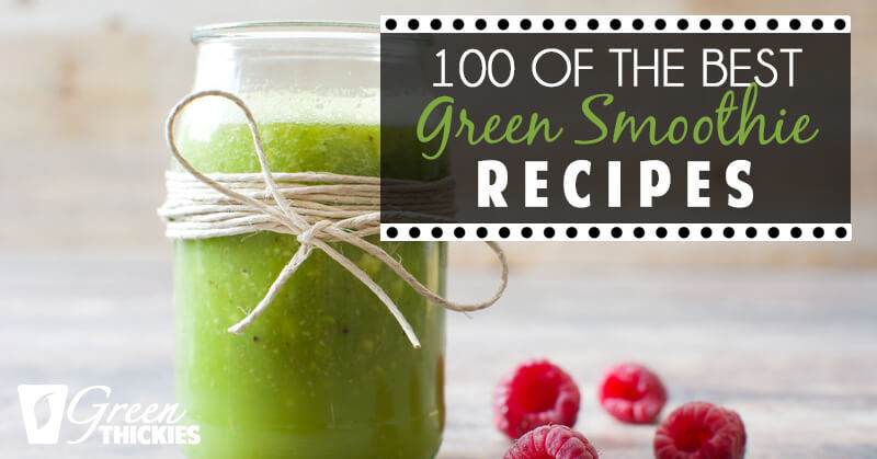 100 Best Green Smoothie Recipes for unbelievable energy and weight loss