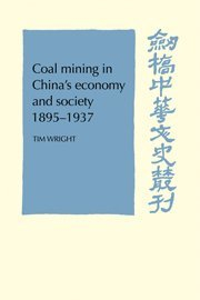 Coal Mining in China's Economy and Society 1895-1937