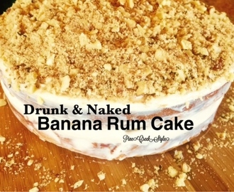 Banana Rum Cake..Drunk & Naked!