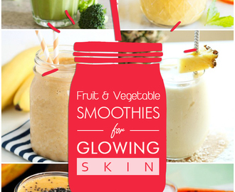 30 Fruit and Vegetable Smoothies for Glowing Skin